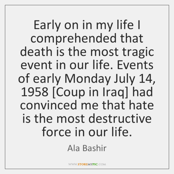 Early on in my life I comprehended that death is the most ...