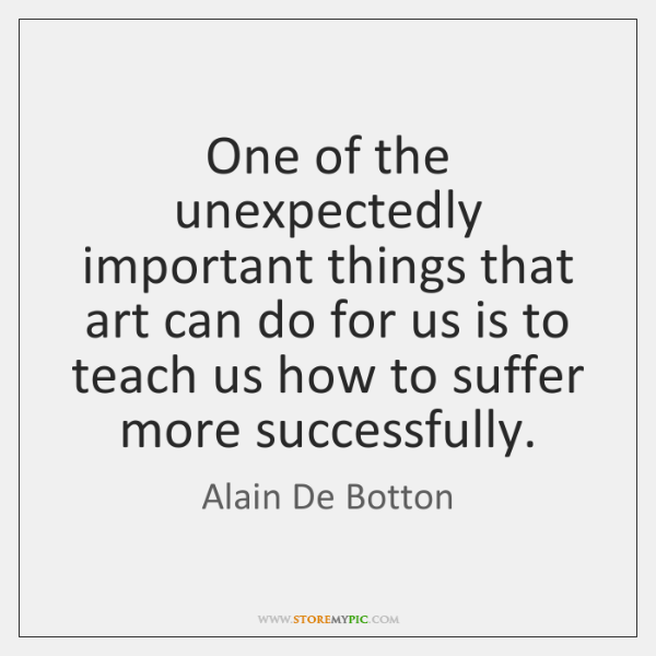 One of the unexpectedly important things that art can do for us ...