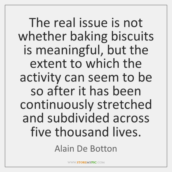 The real issue is not whether baking biscuits is meaningful, but the ...