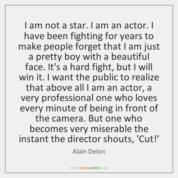 I am not a star. I am an actor. I have been ...