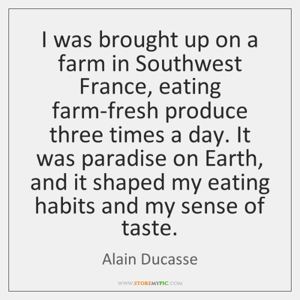 I was brought up on a farm in Southwest France, eating farm-fresh ...