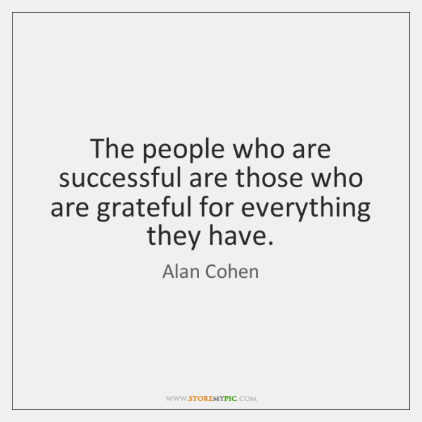 The people who are successful are those who are grateful for everything ...
