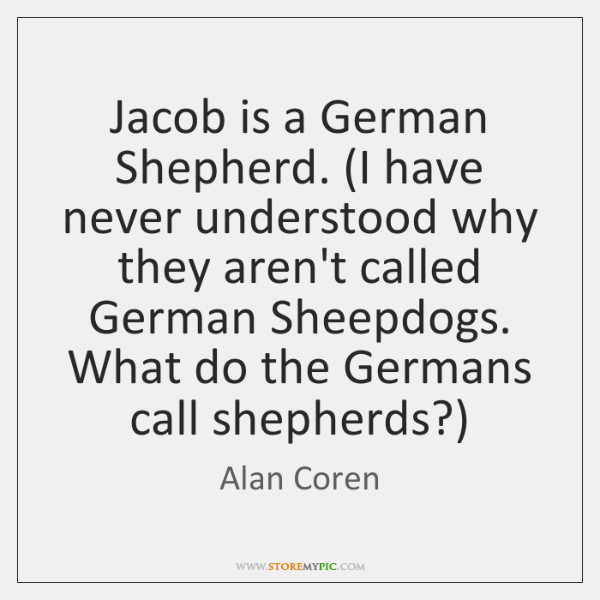 Jacob is a German Shepherd. (I have never understood why they aren't ...