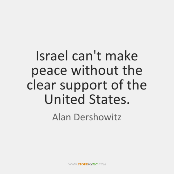 Israel can't make peace without the clear support of the United States.