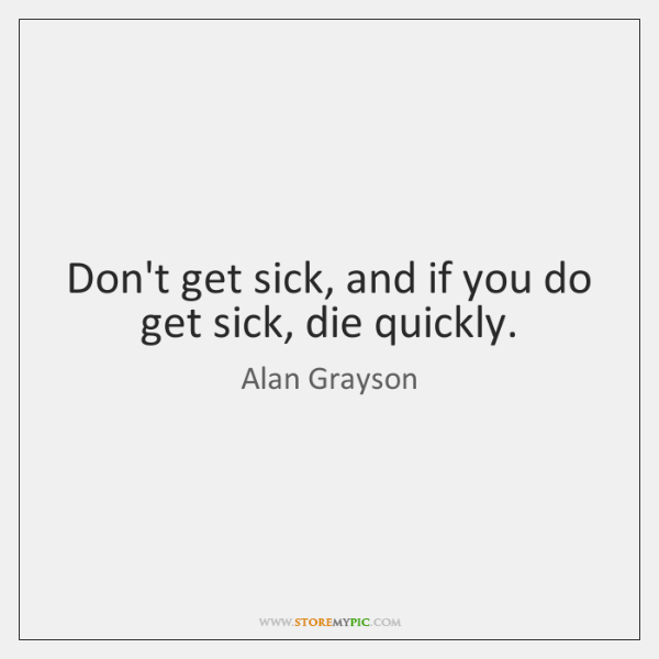 Don't get sick, and if you do get sick, die quickly.