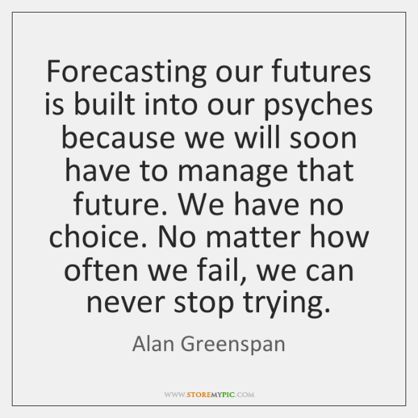 Forecasting our futures is built into our psyches because we will soon ...