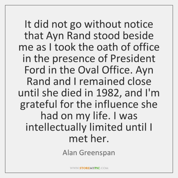 It did not go without notice that Ayn Rand stood beside me ...