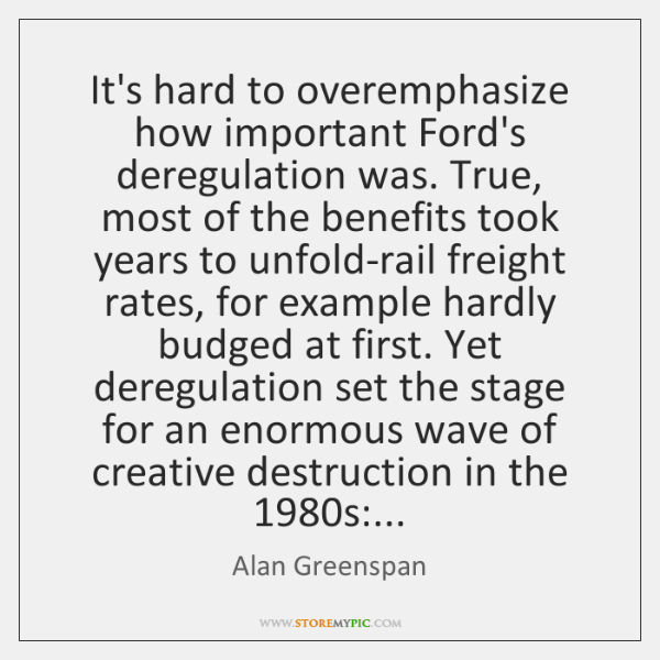 It's hard to overemphasize how important Ford's deregulation was. True, most of ...