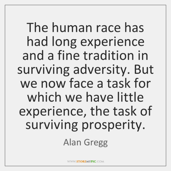 The human race has had long experience and a fine tradition in ...
