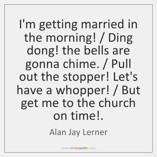 I'm getting married in the morning! / Ding dong! the bells are gonna ...