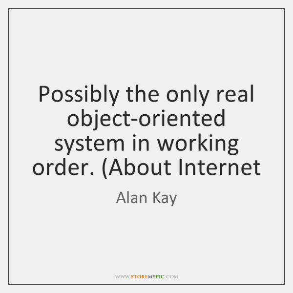 Possibly the only real object-oriented system in working order. (About Internet