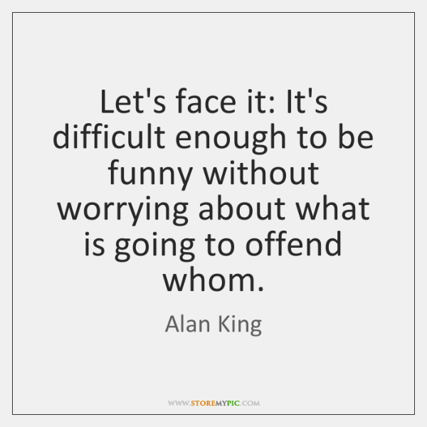 Let's face it: It's difficult enough to be funny without worrying about ...