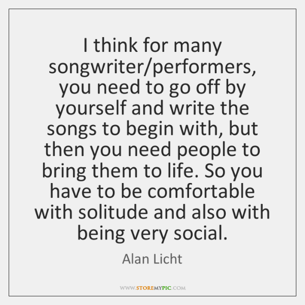 I think for many songwriter/performers, you need to go off by ...