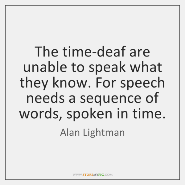The time-deaf are unable to speak what they know. For speech needs ...