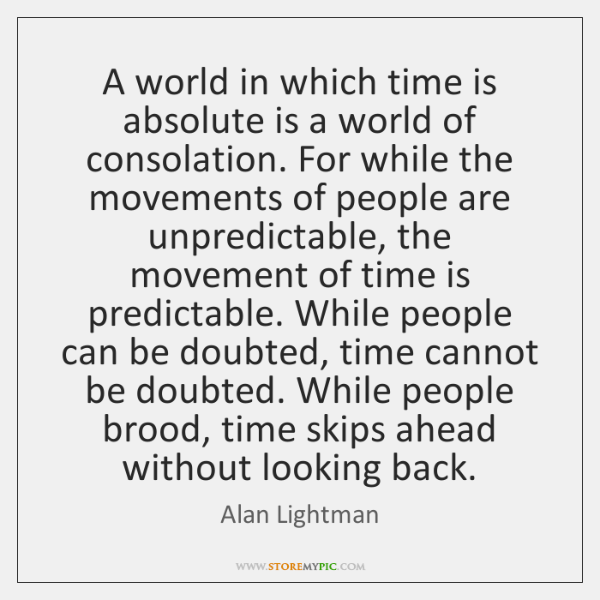 A world in which time is absolute is a world of consolation. ...