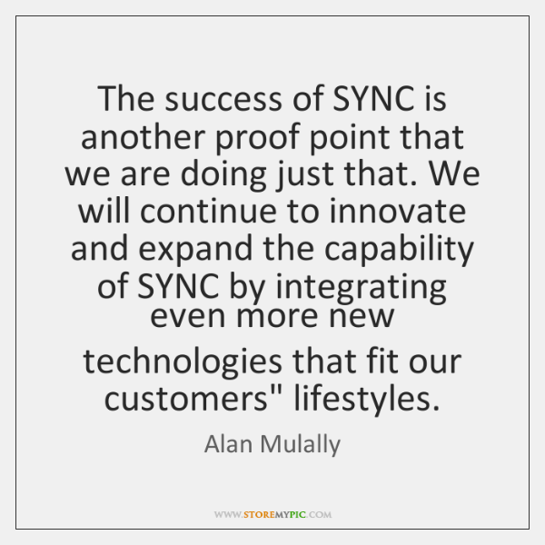 The success of SYNC is another proof point that we are doing ...
