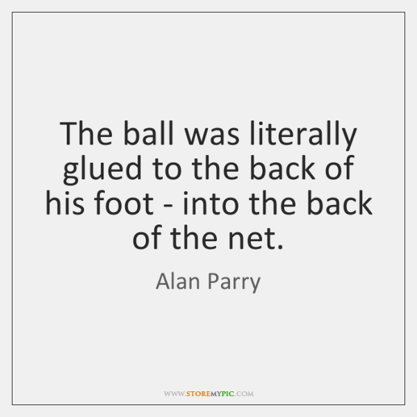 The ball was literally glued to the back of his foot - ...