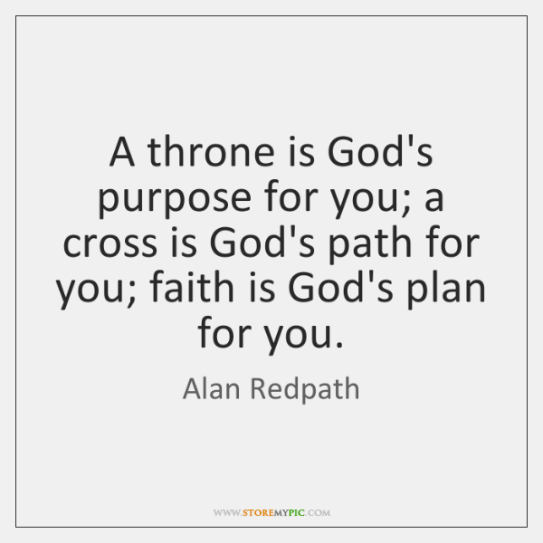 A throne is God's purpose for you; a cross is God's path ...