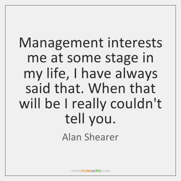 Management interests me at some stage in my life, I have always ...