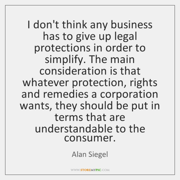I don't think any business has to give up legal protections in ...