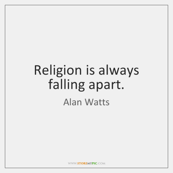 Religion is always falling apart.