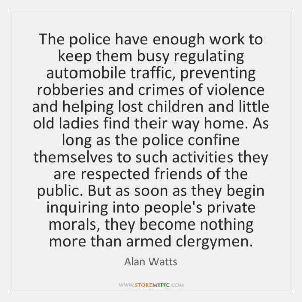 The police have enough work to keep them busy regulating automobile traffic, ...