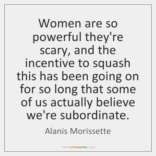 Women are so powerful they're scary, and the incentive to squash this ...