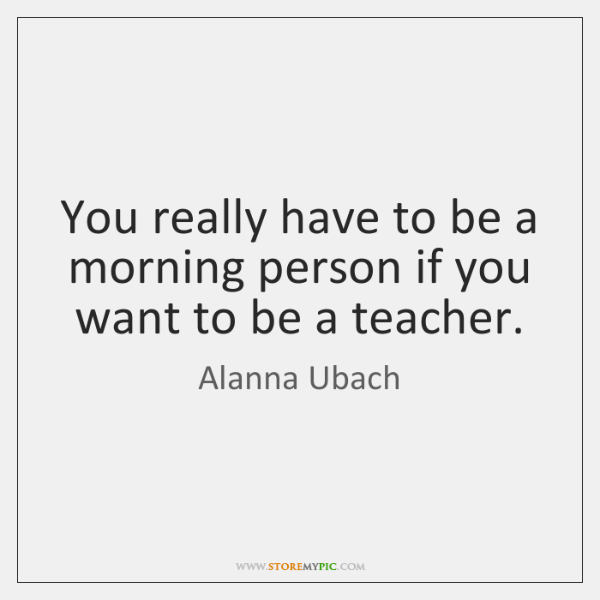 You really have to be a morning person if you want to ...