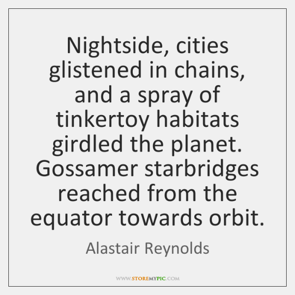 Nightside, cities glistened in chains, and a spray of tinkertoy habitats girdled ...