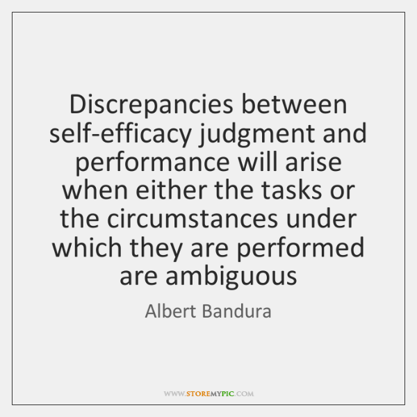 Discrepancies between self-efficacy judgment and performance will arise when either the tasks ...