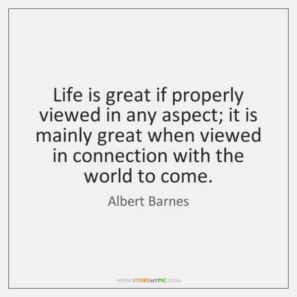 Life is great if properly viewed in any aspect; it is mainly ...