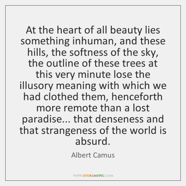 At the heart of all beauty lies something inhuman, and these hills, ...