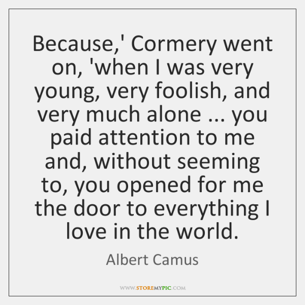 Because,' Cormery went on, 'when I was very young, very foolish, ...