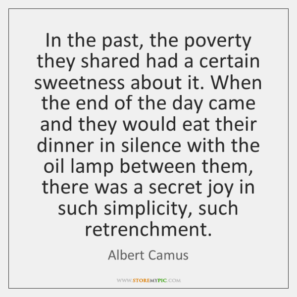 In the past, the poverty they shared had a certain sweetness about ...