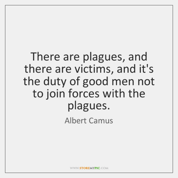 There are plagues, and there are victims, and it's the duty of ...