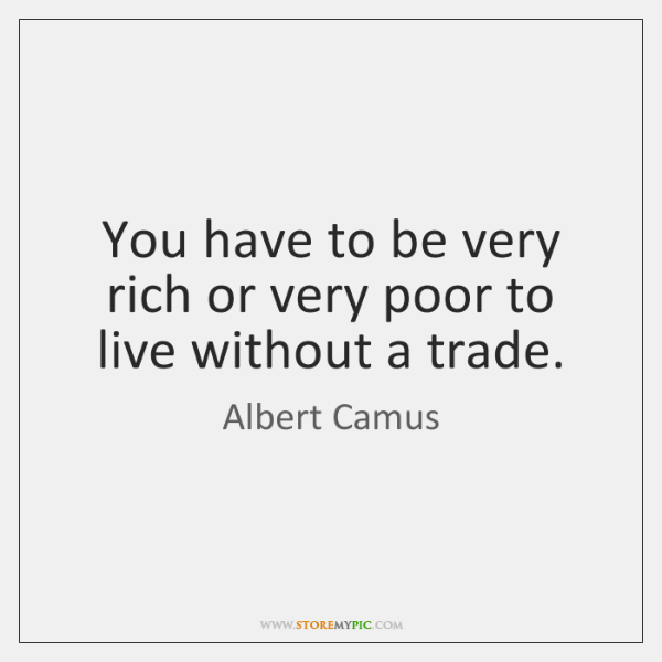 You have to be very rich or very poor to live without ...