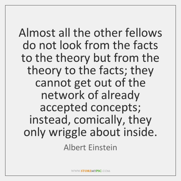 Almost all the other fellows do not look from the facts to ...