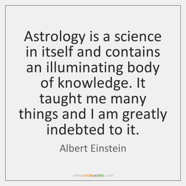 Astrology is a science in itself and contains an illuminating body of ...
