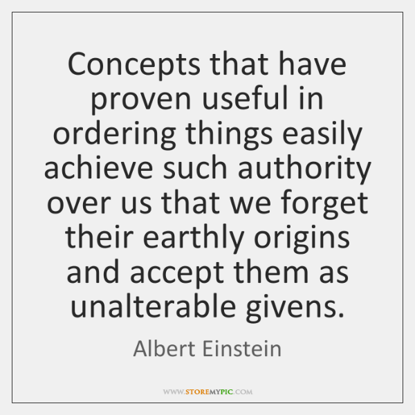 Concepts that have proven useful in ordering things easily achieve such authority ...