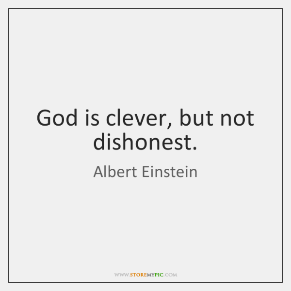 God is clever, but not dishonest.