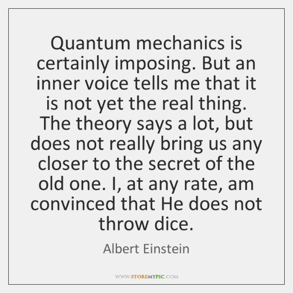 Quantum mechanics is certainly imposing. But an inner voice tells me that ...