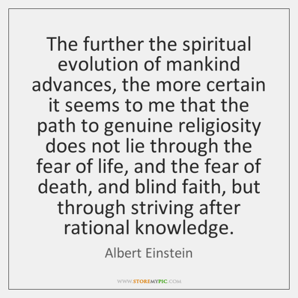 The further the spiritual evolution of mankind advances, the more certain it ...