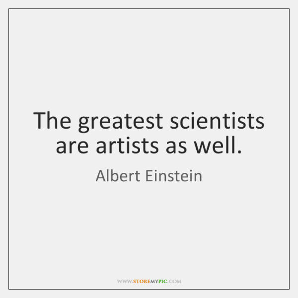 The greatest scientists are artists as well.