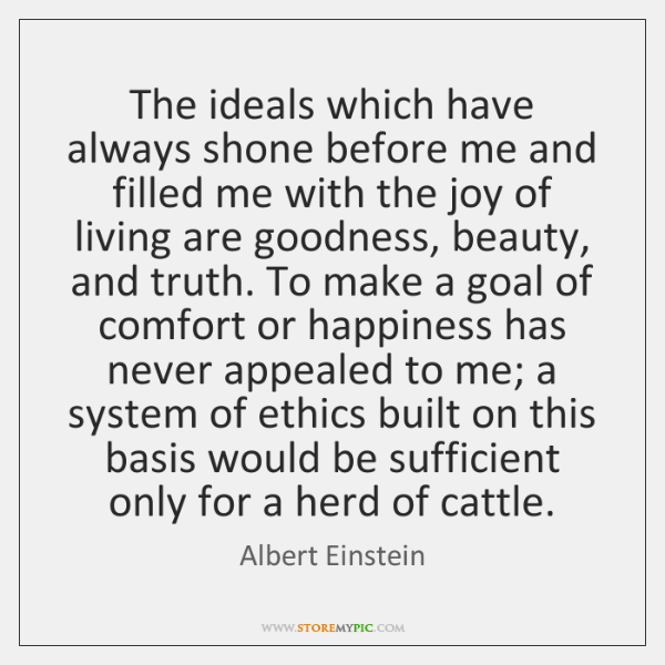 The ideals which have always shone before me and filled me with ...