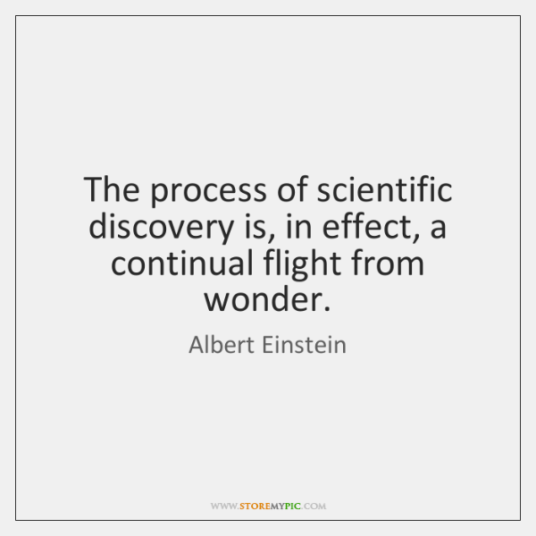 The process of scientific discovery is, in effect, a continual flight from ...