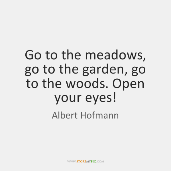 Go to the meadows, go to the garden, go to the woods. ...