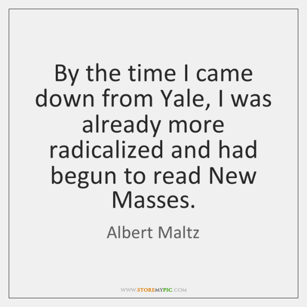By the time I came down from Yale, I was already more ...