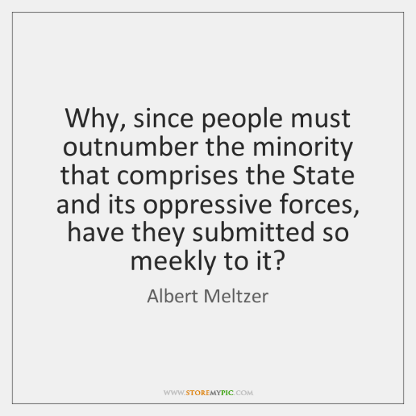 Why, since people must outnumber the minority that comprises the State and ...