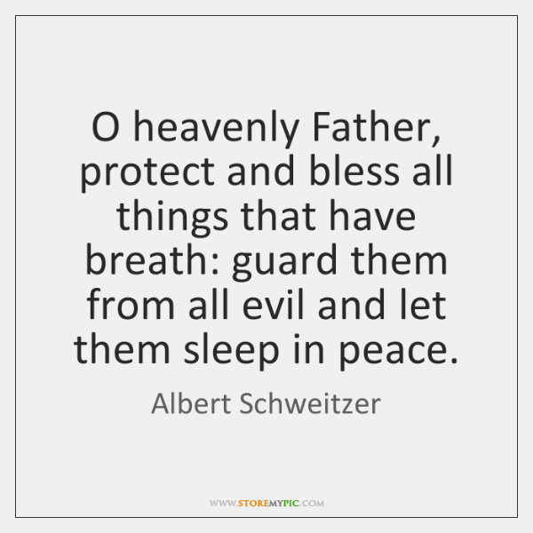 O heavenly Father, protect and bless all things that have breath: guard ...