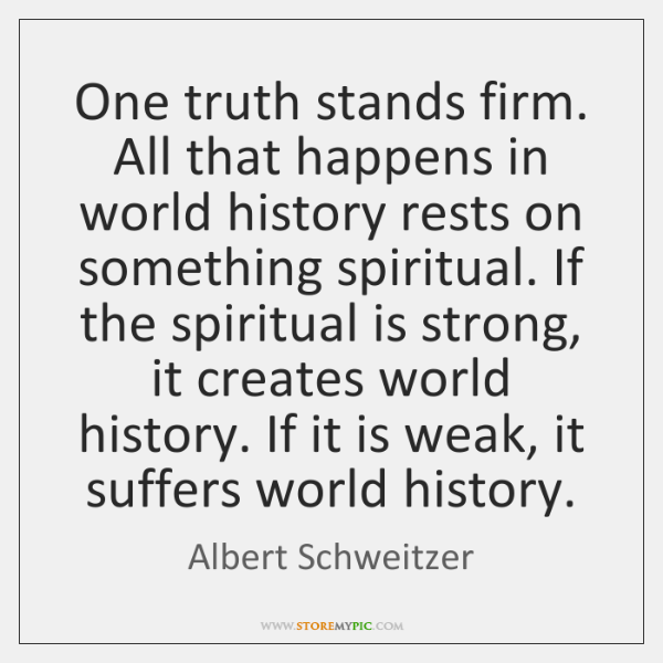 One truth stands firm. All that happens in world history rests on ...